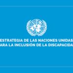 ESTRATEGIA DE LAS NACIONES UNIDAS PARA LA INCLUSIÓN DE LA DISCAPACIDAD